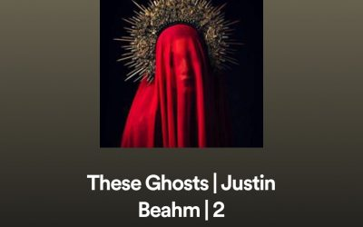 THESE GHOSTS – SPOTIFY PLAYLIST 2